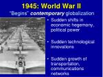 1945 world war ii begins contemporary globalization