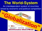 an interdependent system of countries linked by economic and political competition