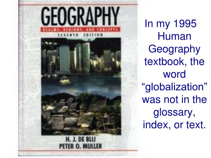 """In my 1995 Human Geography textbook, the word """"globalization"""" was not in the glossary, index, or text."""