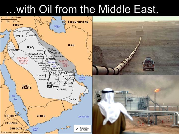 …with Oil from the Middle East.
