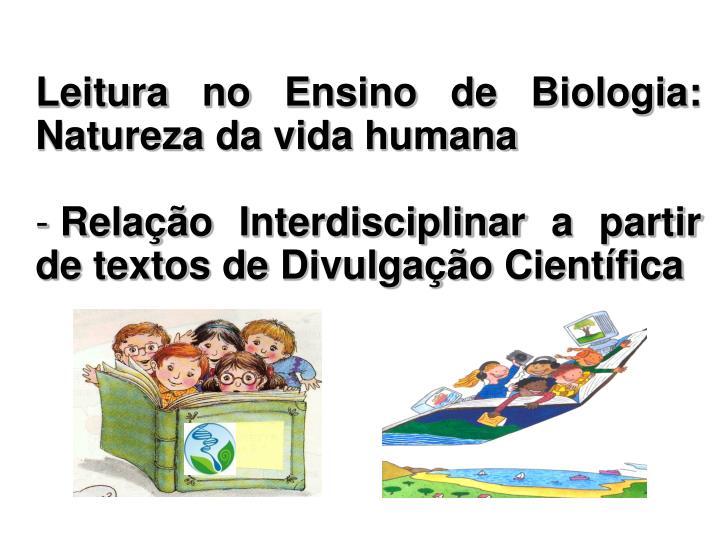 Leitura no Ensino de Biologia: Natureza da vida humana