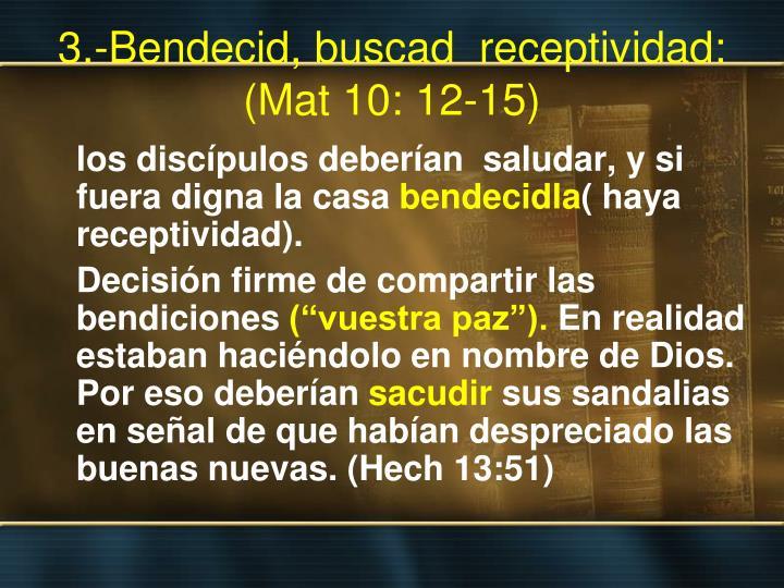3.-Bendecid, buscad  receptividad: (Mat 10: 12-15)