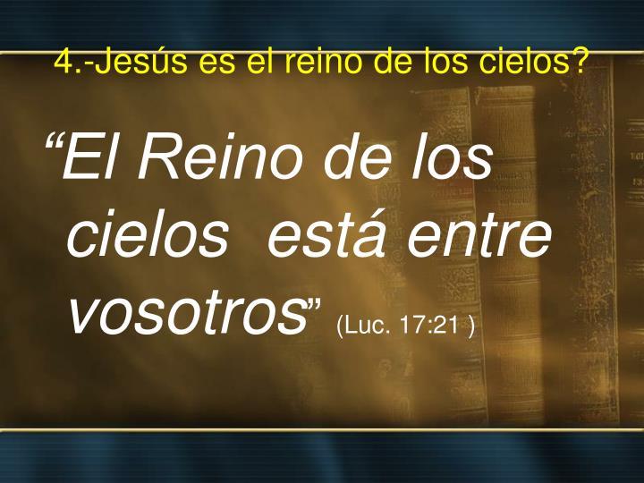 4.-Jesús es el reino de los cielos?