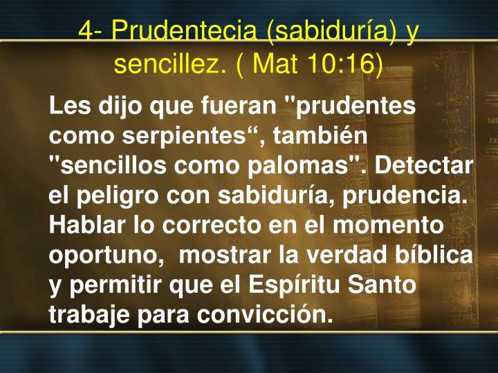 4- Prudentecia (sabiduría) y sencillez. ( Mat 10:16)