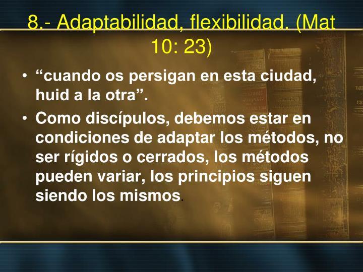 8.- Adaptabilidad, flexibilidad. (Mat 10: 23)