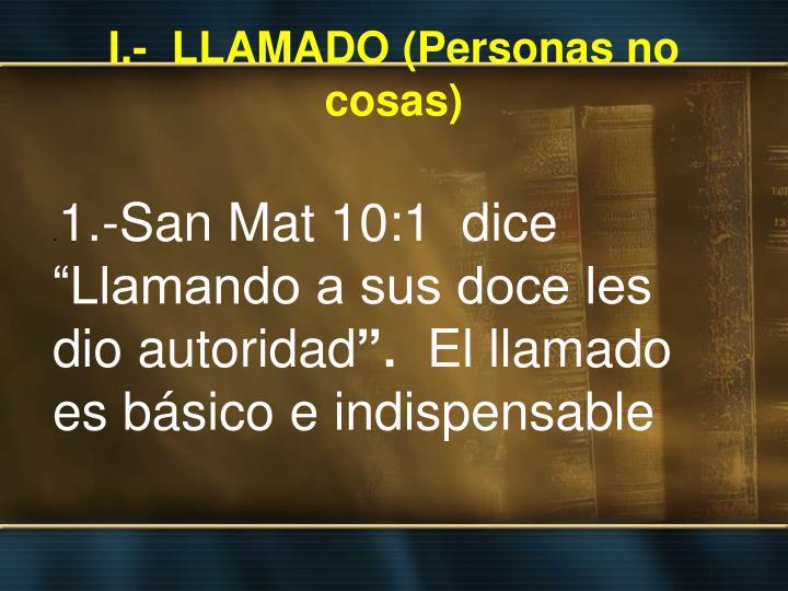 I.-  LLAMADO (Personas no cosas)