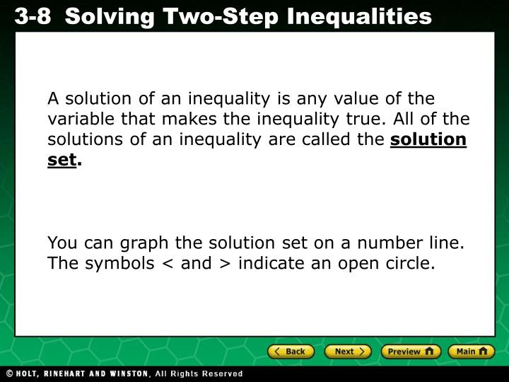 A solution of an inequality is any value of the variable that makes the inequality true. All of the solutions of an inequality are called the