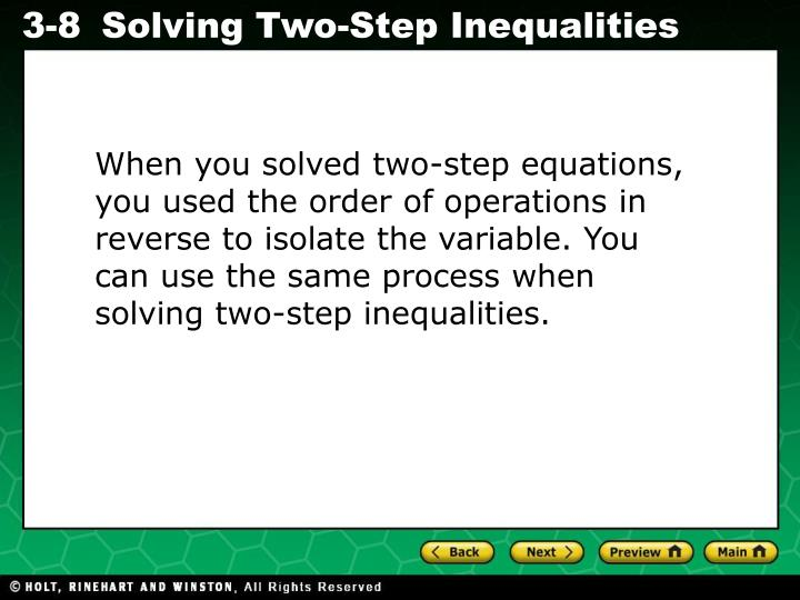 When you solved two-step equations, you used the order of operations in reverse to isolate the variable. You can use the same process when solving two-step inequalities.