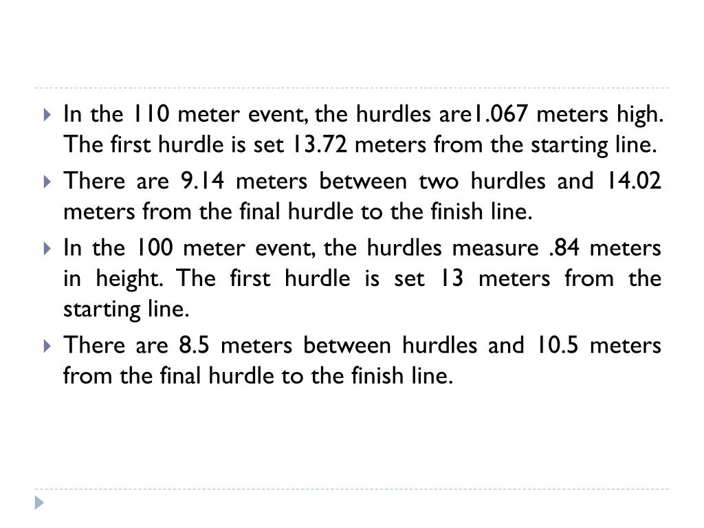 In the 110 meter event, the hurdles are1.067 meters high. The first hurdle is set 13.72 meters from the starting line.