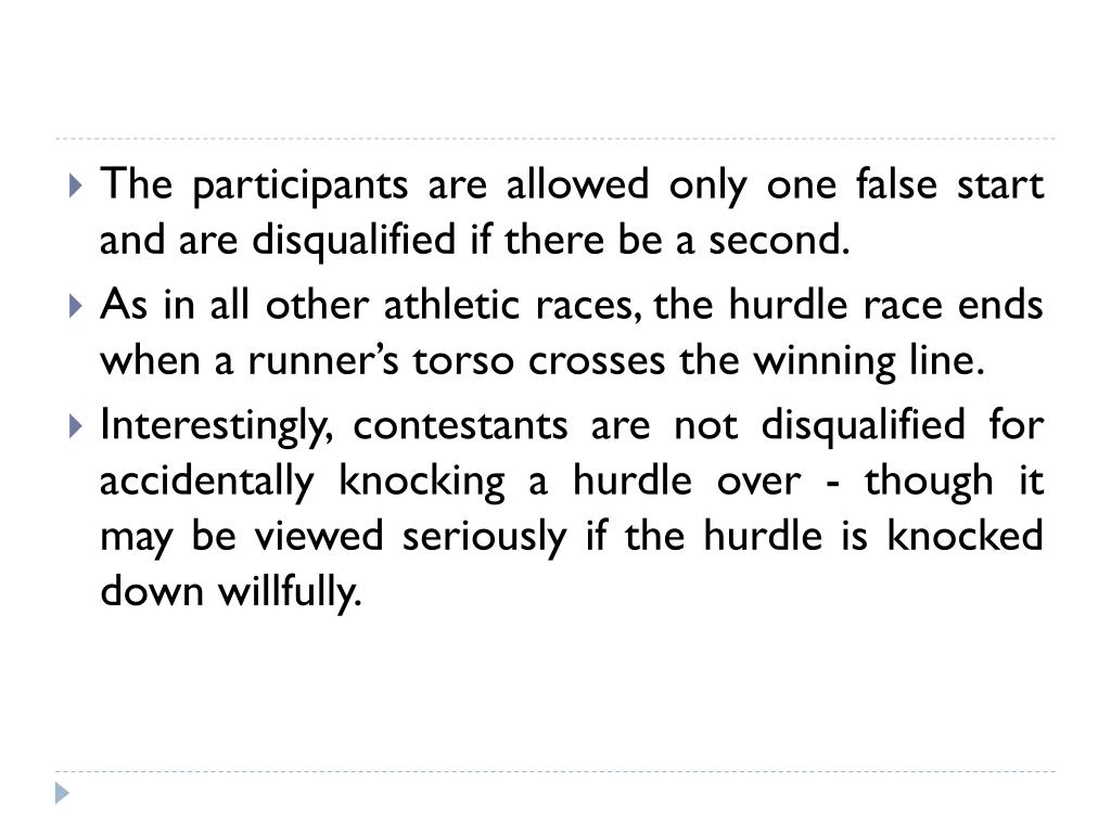 The participants are allowed only one false start and are disqualified if there be a second.