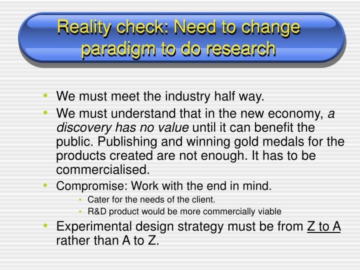 Reality check: Need to change  paradigm to do research