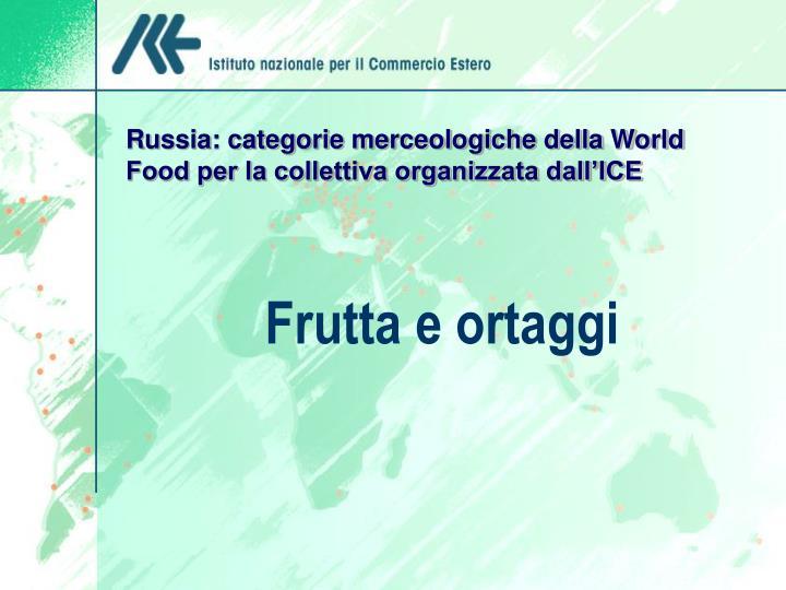 Russia: categorie merceologiche della World Food per la collettiva organizzata dall'ICE