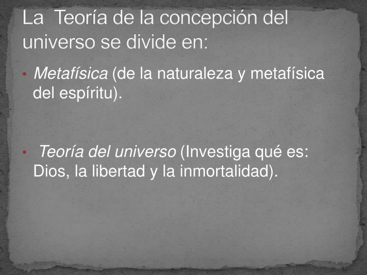 La  Teoría de la concepción del universo se divide en: