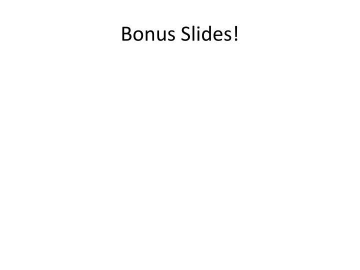 Bonus Slides!