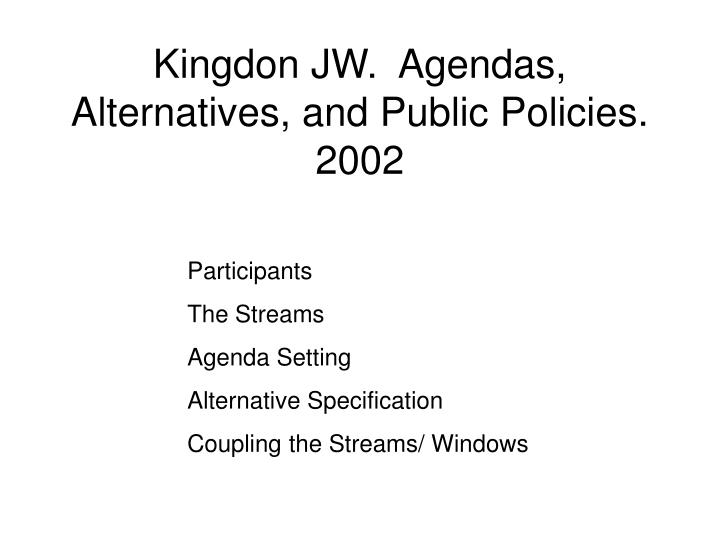 Kingdon JW.  Agendas, Alternatives, and Public Policies. 2002