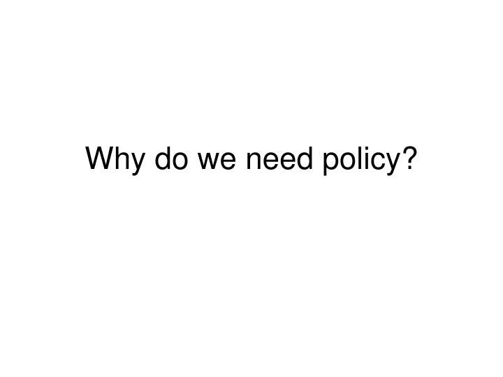 Why do we need policy?