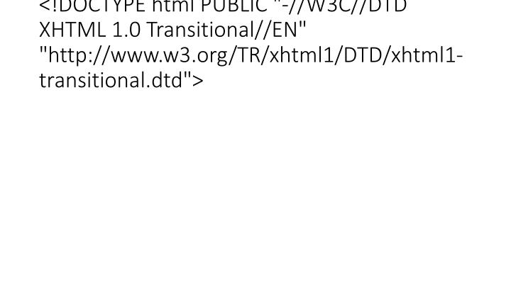 "<!DOCTYPE html PUBLIC ""-//W3C//DTD XHTML 1.0 Transitional//EN"" ""http://www.w3.org/TR/xhtml1/DTD/xhtml1-transitional.dtd"">"