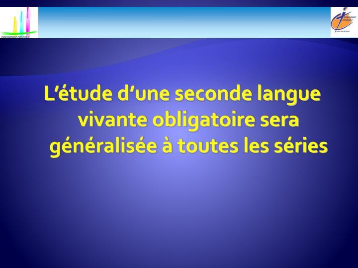 L'étude d'une seconde langue vivante obligatoire sera généralisée à toutes les séries