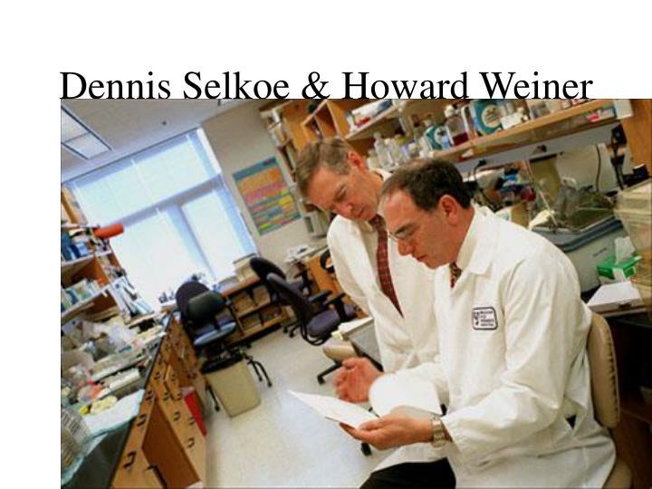 Dennis Selkoe & Howard Weiner