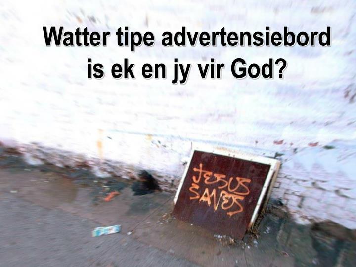 Watter tipe advertensiebord is ek en jy vir God?