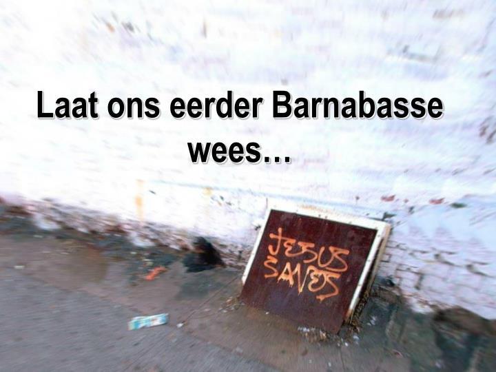 Laat ons eerder Barnabasse wees…