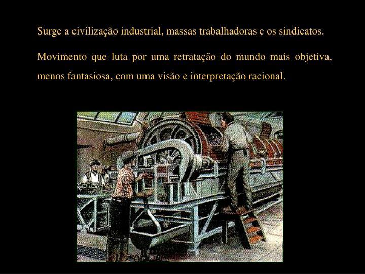 Surge a civilização industrial, massas trabalhadoras e os sindicatos.