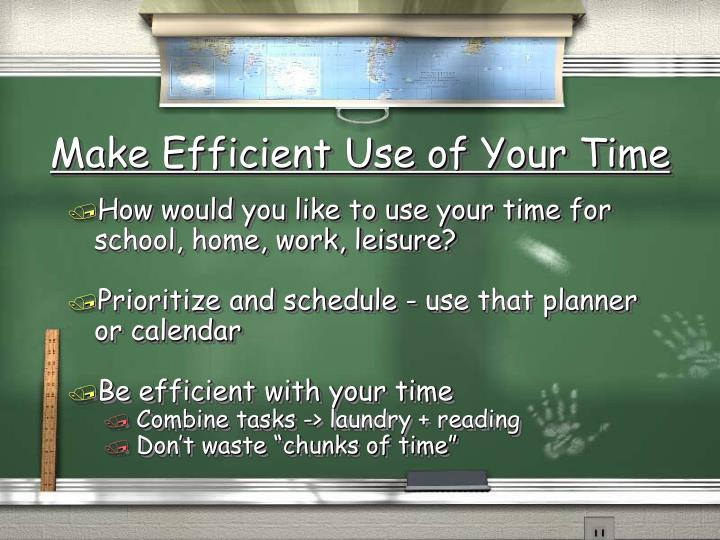 Make Efficient Use of Your Time