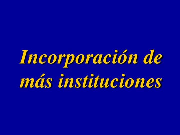 Incorporación de más instituciones