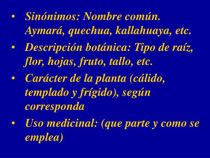 Sinónimos: Nombre común. Aymará, quechua, kallahuaya, etc.