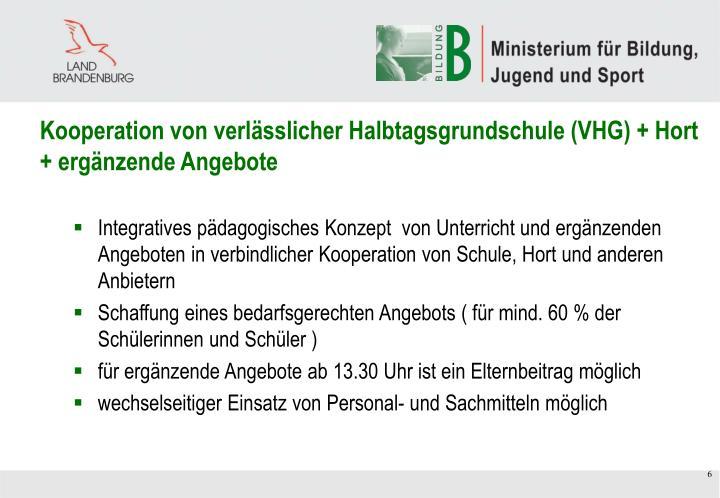 Kooperation von verlässlicher Halbtagsgrundschule (VHG) + Hort + ergänzende Angebote