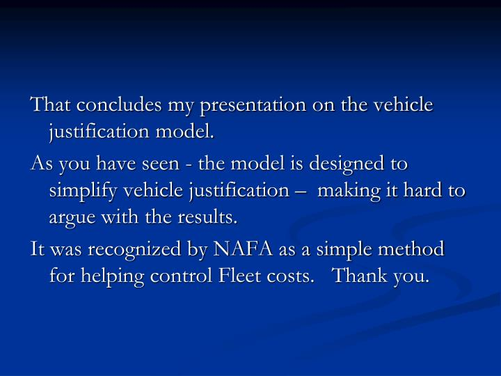 That concludes my presentation on the vehicle justification model.