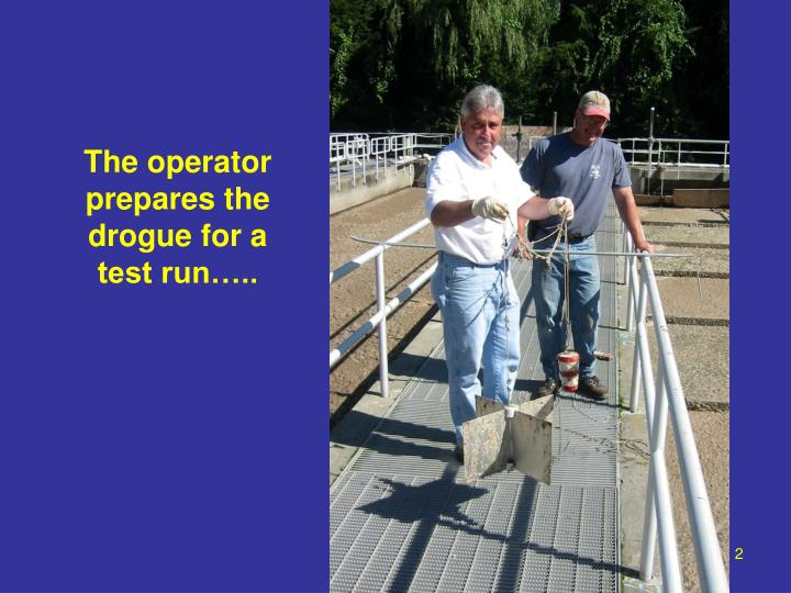 The operator prepares the drogue for a  test run…..