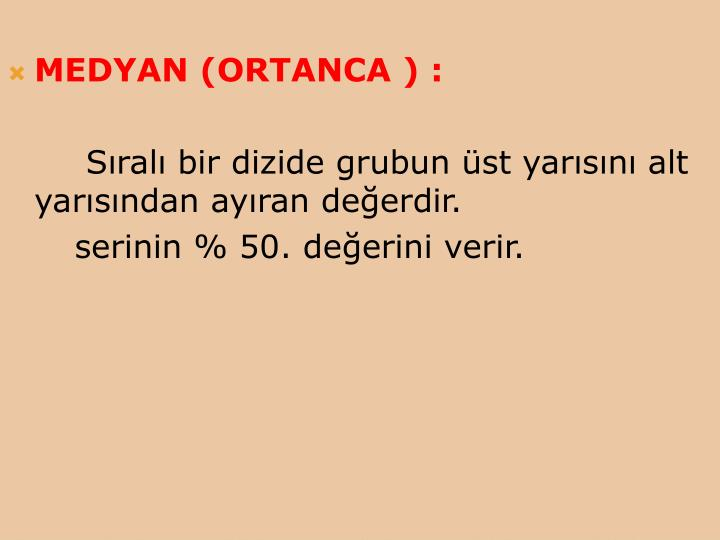 MEDYAN (ORTANCA ) :
