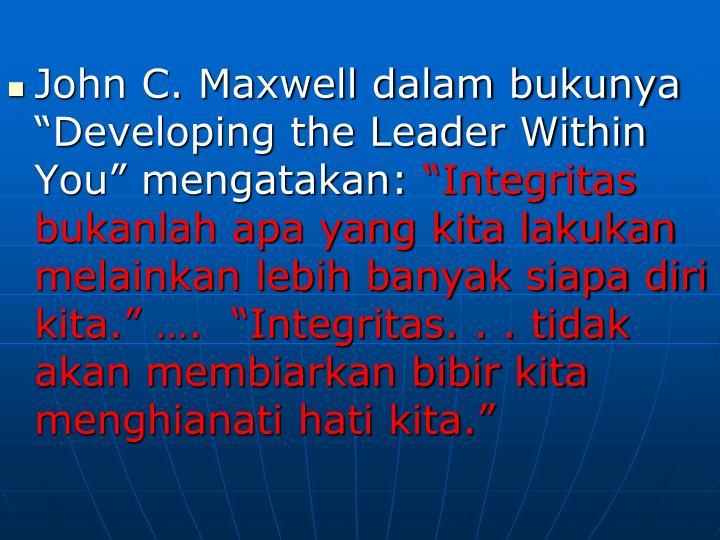 """John C. Maxwell dalam bukunya """"Developing the Leader Within You"""" mengatakan:"""