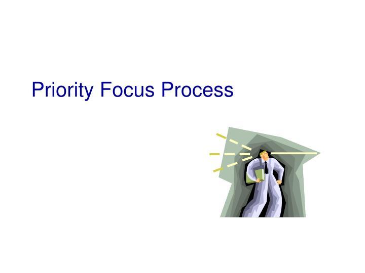 Priority Focus Process