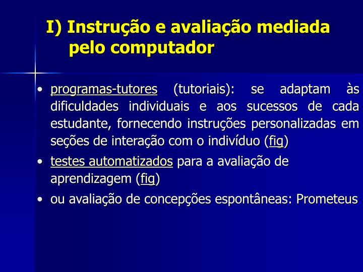 I) Instrução e avaliação mediada pelo computador