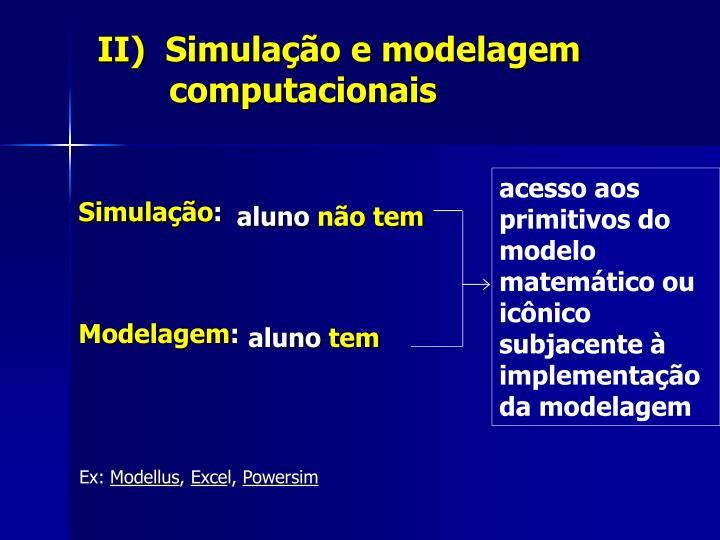 II)  Simulação e modelagem  computacionais