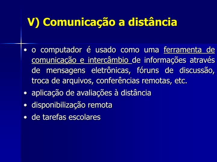 V) Comunicação a distância