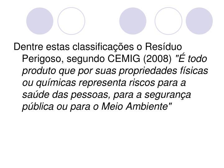 Dentre estas classificações o Resíduo Perigoso, segundo CEMIG (2008)