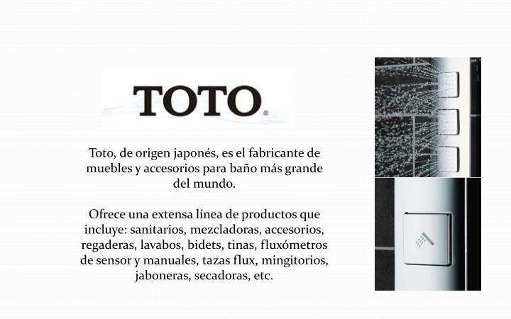Toto, de origen japonés, es el fabricante de muebles y accesorios para baño más grande del mundo.