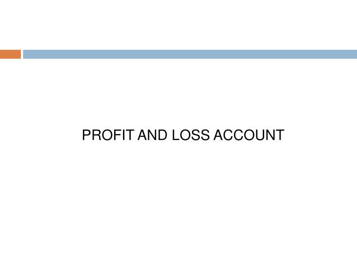 PROFIT AND LOSS ACCOUNT
