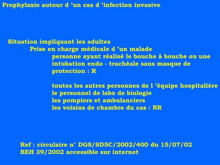 Prophylaxie autour d'un cas d'infection invasive