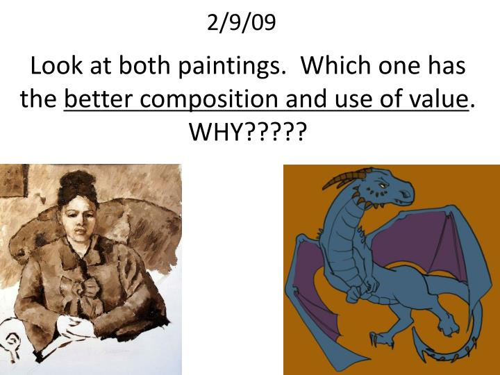 Look at both paintings which one has the better composition and use of value why