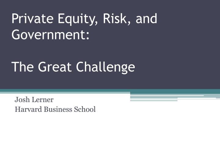 Private equity risk and government the great challenge