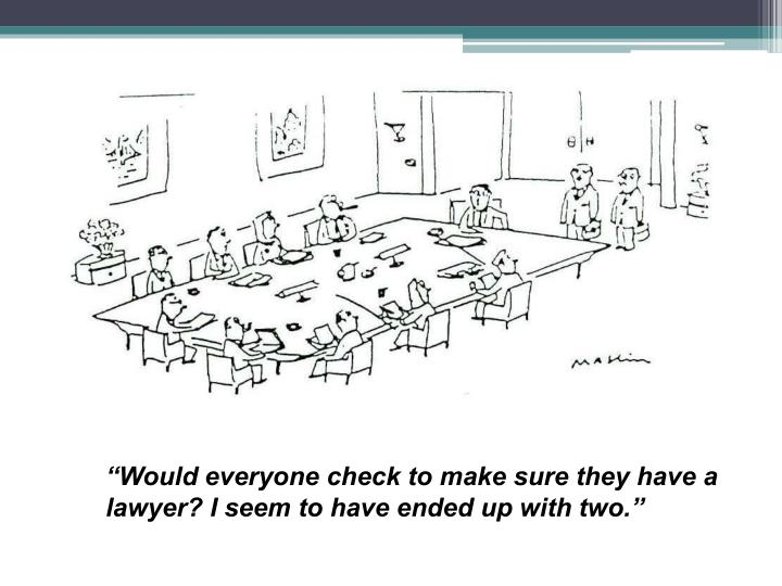 """Would everyone check to make sure they have a lawyer? I seem to have ended up with two."""