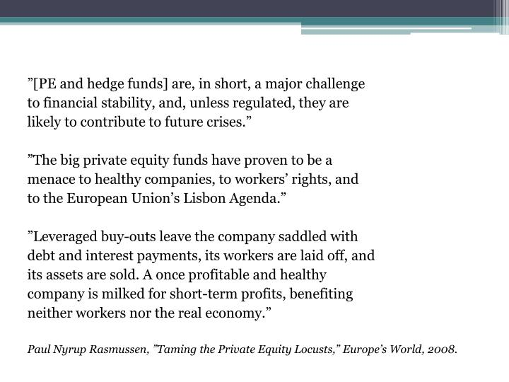 """[PE and hedge funds] are, in short, a major challenge"
