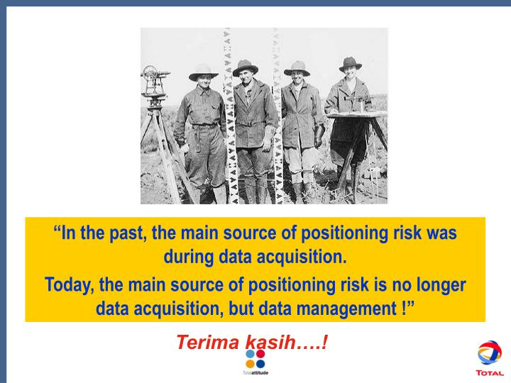"""In the past, the main source of positioning risk was during data acquisition"