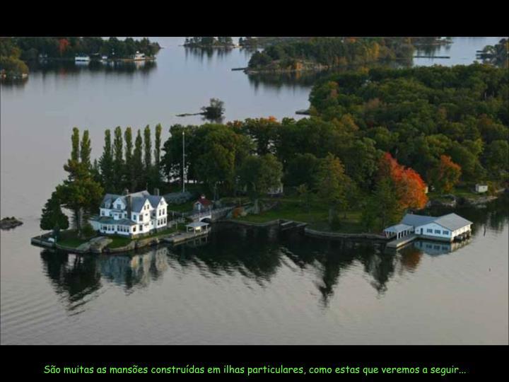 São muitas as mansões construídas em ilhas particulares, como estas que veremos a seguir...