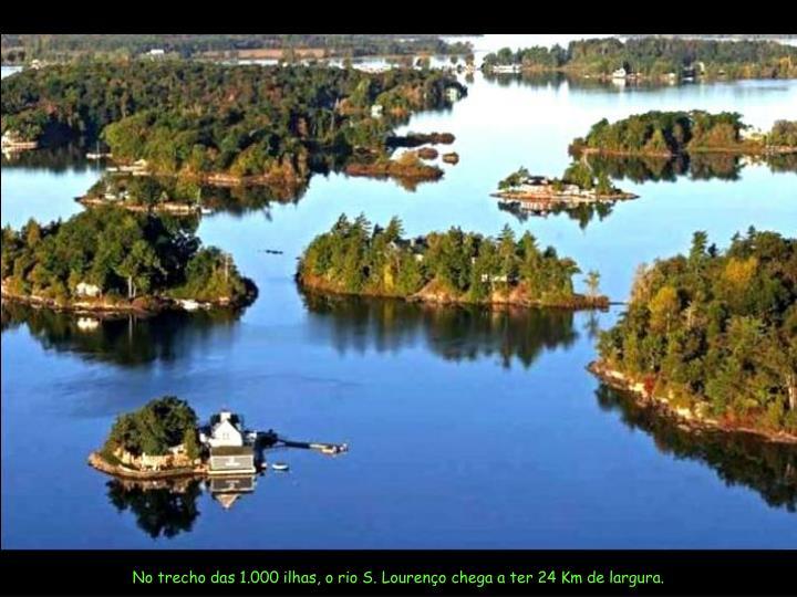 No trecho das 1.000 ilhas, o rio S. Lourenço chega a ter 24 Km de largura.
