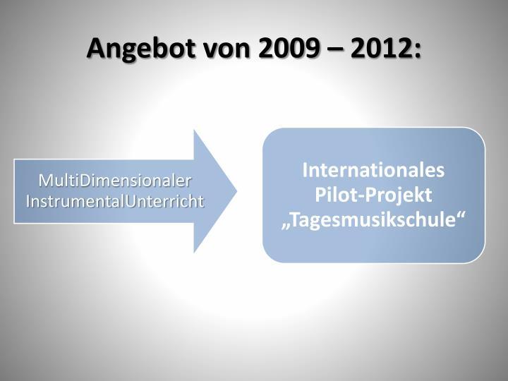 Angebot von 2009 – 2012: